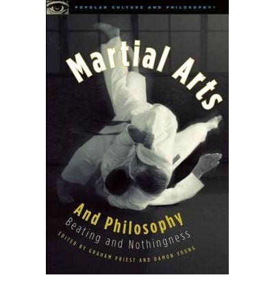 Martial Arts and Philosophy : Beating and Nothingness