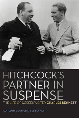 Hitchcock's Partner in Suspense : The Life of Screenwriter Charles Bennett