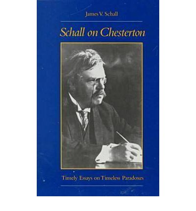 Schall on Chesterton: Timely Essays on Timeless Paradoxes