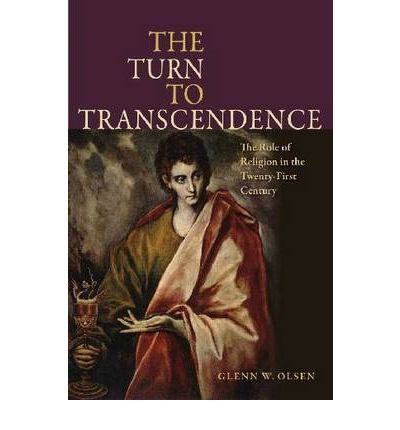 The Turn to Transcendence : The Role of Religion in the Twenty-first Century