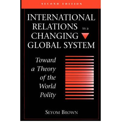 International Relations in a Changing Global System : Toward a Theory of the World Polity