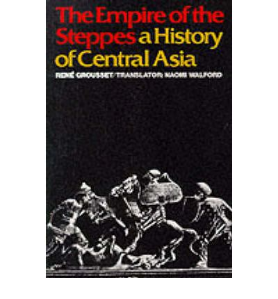 The Empire of the Steppes : History of Central Asia