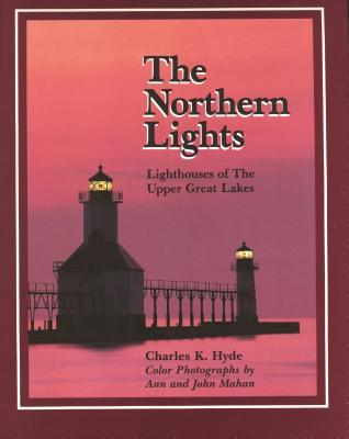 The Northern Lights : Lighthouses of the Upper Great Lakes