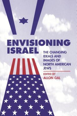 Free downloadable books Envisioning Israel : The Changing Ideals and Images of North American Jews PDF iBook PDB 0814326307 by Allon Gal""