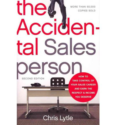 The Accidental Salesperson : How to Take Control of Your Sales Career and Earn the Respect and Income You Deserve