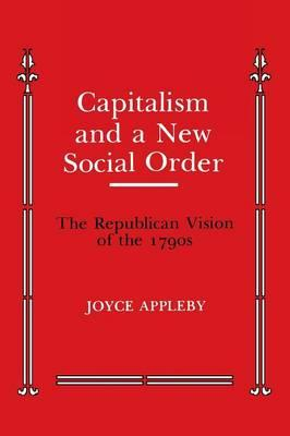 Capitalism and a New Social Order : The Republican Vision of the 1790's