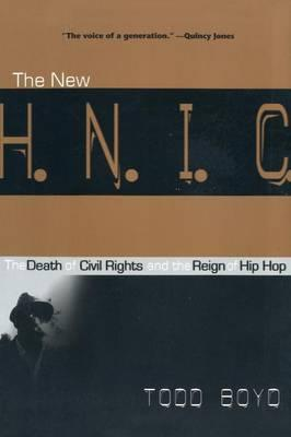 The New H.N.I.C. : The Death of Civil Rights and the Reign of Hip Hop