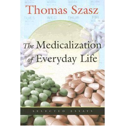 The Medicalization of Everyday Life : Selected Essays
