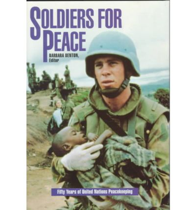 Soldiers for Peace : Fifty Years of United Nations Peacekeeping