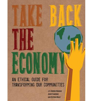 Take Back the Economy : An Ethical Guide for Transforming Our Communities