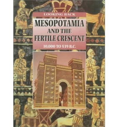 Mesopotamia and the Fertile Crescent, 10,000 to 539 B.C.