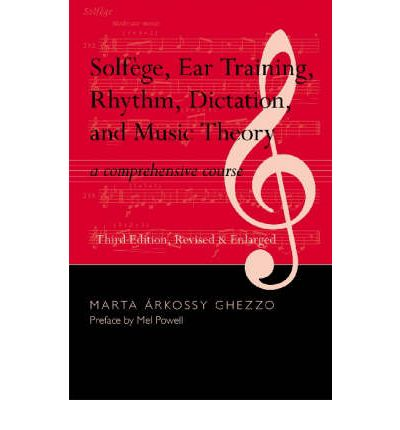 Solfege, Ear Training, Rhythm, Dictation, and Music Theory : A Comprehensive Course