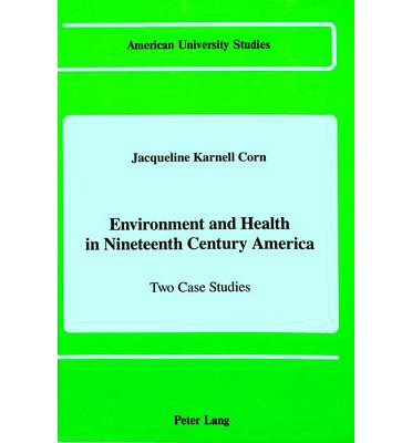 Environment and Health in Nineteenth Century America : Two Case Studies