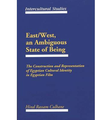 East/West, an Ambiguous State of Being : The Construction and Representation of Egyptian Cultural Identity in Egyptian Film