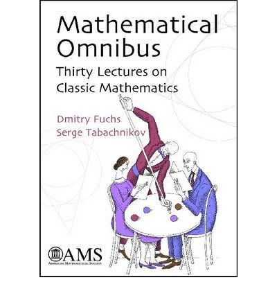 Mathematical Omnibus : Thirty Lectures on Classic Mathematics
