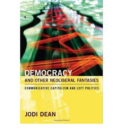 Democracy and Other Neoliberal Fantasies