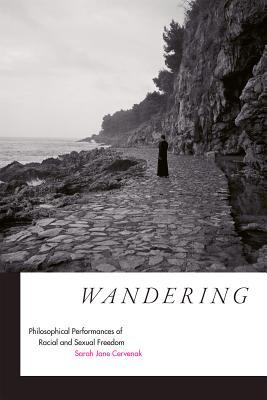 Wandering : Philosophical Performances of Racial and Sexual Freedom
