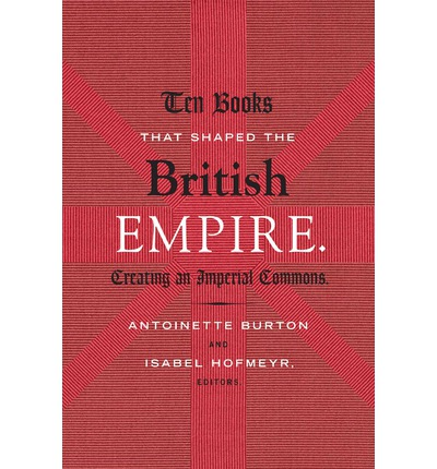 Ten Books That Shaped the British Empire : Creating an Imperial Commons