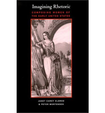 Kostenloser E-Book-Download Imagining Rhetoric : Composing Women of the Early United States PDF ePub