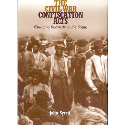 The Civil War Confiscation Acts : John Syrett : 9780823224890