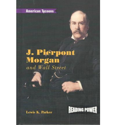 A biography of john pierpont morgan a wall street banker