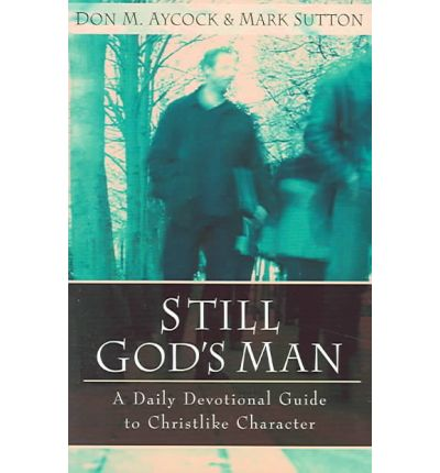 Still God's Man : A Daily Devotional Guide to Christlike Character