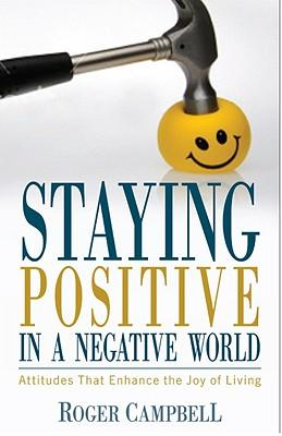Echte Buch-MP3-Downloads Staying Positive in a Negative World : Attitudes That Enhance the Joy of Living PDF iBook PDB