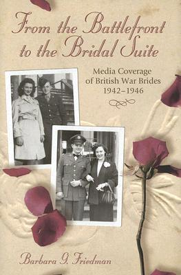 From the Battlefront to the Bridal Suite : Media Coverage of British War Brides, 1942-1946