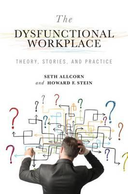 The Dysfunctional Workplace : Theory, Stories, and Practice