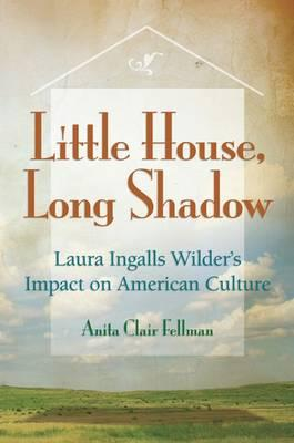 Ebook zum kostenlosen Download für Kindle Little House, Long Shadow : Laura Ingalls Wilders Impact on American Culture by Anita Clair Fellman PDF DJVU FB2
