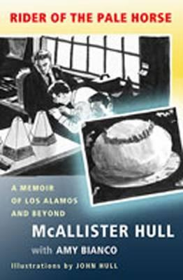 Rider of the Pale Horse : A Memoir of Los Alamos and Beyond
