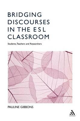 Bridging Discourses in the ESL Classroom : Teachers, Students and Researchers