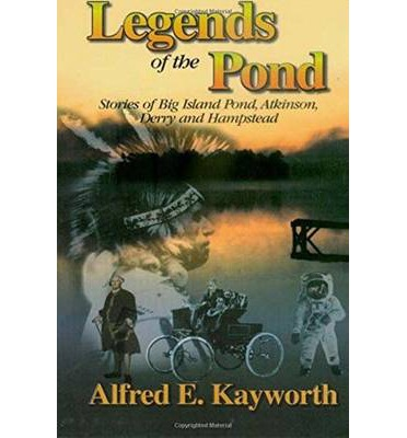 Legends of the Pond: Stories of Big Island Pond, Atkinson, Derry, and, Hampst...