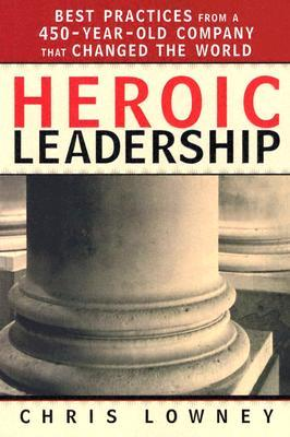 Heroic Leadership: Best Practices from a 450 Year Old Company That Changed the World