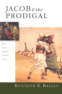 Jacob and the Prodigal: How Jesus Retold the Story of Israel
