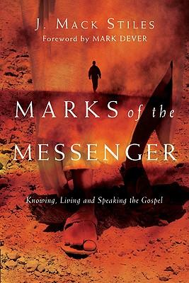Marks of the Messenger : Knowing, Living and Speaking the Gospel