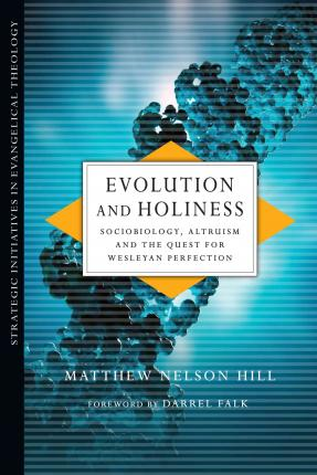 Evolution and Holiness : Sociobiology, Altruism and the Quest for Wesleyan Perfection