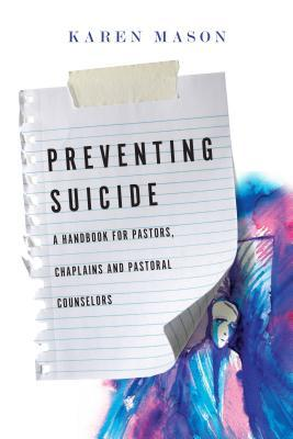 Preventing Suicide : A Handbook for Pastors, Chaplains and Pastoral Counselors