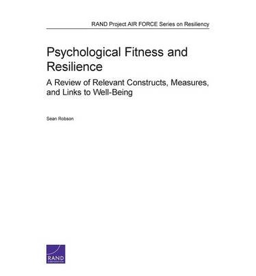 Psychological Fitness and Resilience : A Review of Relevant Constructs, Measures, and Links to Well-Being