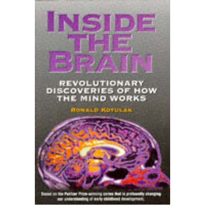 a critique of the book inside the brain by ronald kotulak In a healthy brain, enzymes and nutritionary antioxidants kill these radicals  what is the justification of specified inside contamination.