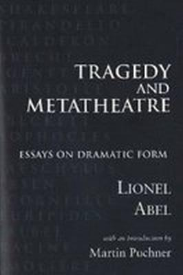 Tragedy and meta theatre essays on dramatic form