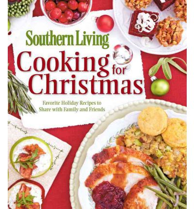 southern living cooking for christmas editors of