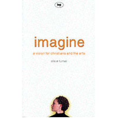 Imagine : A Vision for Christians and the Arts