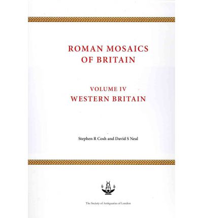 Roman Mosaics of Britain: West Britain, Incorporating Wales Volume IV