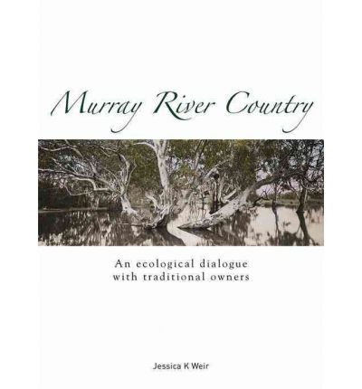 Murray River Country : An Ecological Dialogue with Traditional Owners