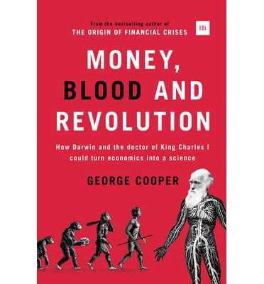 Money, Blood and Revolution : How Darwin and the Doctor of King Charles I Could Turn Economics into a Science