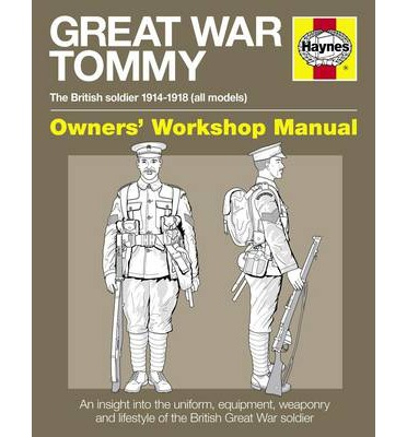 Great War British Tommy Manual : The British Soldier 1914-18 (All Models)
