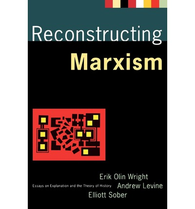 reconstructing marxism essays on explanation and the theory of history Panayotakis, a marxist critique of marx's theory of history,  wright et al, reconstructing marxism, essays on explanation and the theory of history (unfree.