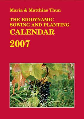 The Biodynamic Sowing and Planting Calendar 2007