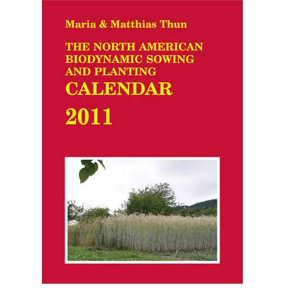 The North American Biodynamic Sowing and Planting Calendar 2011